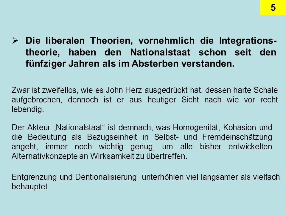 Die liberalen Theorien, vornehmlich die Integrations-theorie, haben den Nationalstaat schon seit den fünfziger Jahren als im Absterben verstanden.