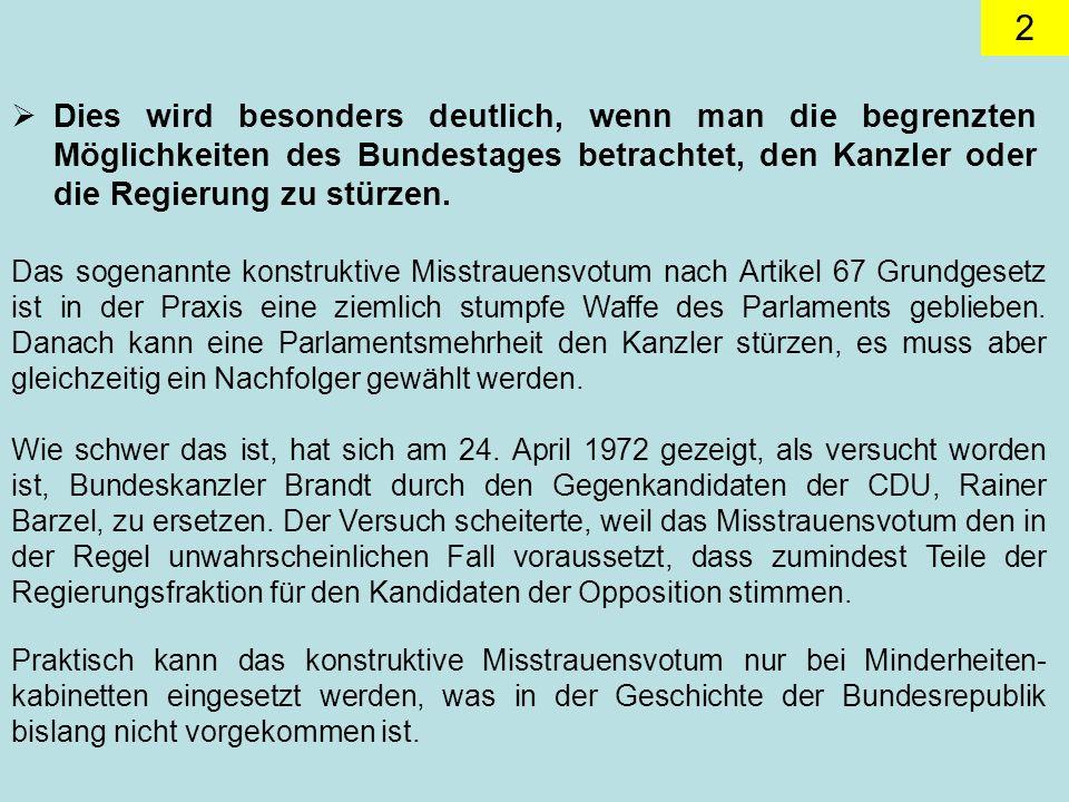 Dies wird besonders deutlich, wenn man die begrenzten Möglichkeiten des Bundestages betrachtet, den Kanzler oder die Regierung zu stürzen.