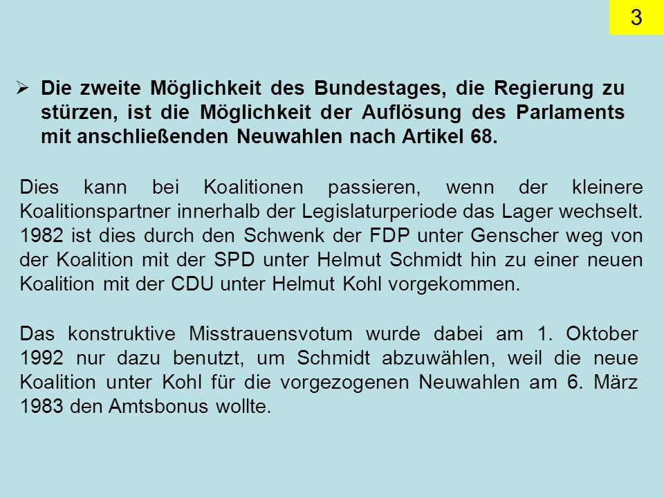 Die zweite Möglichkeit des Bundestages, die Regierung zu stürzen, ist die Möglichkeit der Auflösung des Parlaments mit anschließenden Neuwahlen nach Artikel 68.