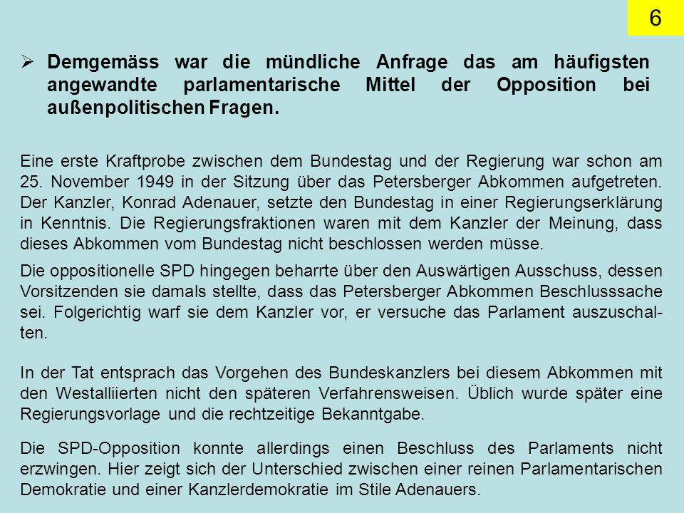 Demgemäss war die mündliche Anfrage das am häufigsten angewandte parlamentarische Mittel der Opposition bei außenpolitischen Fragen.