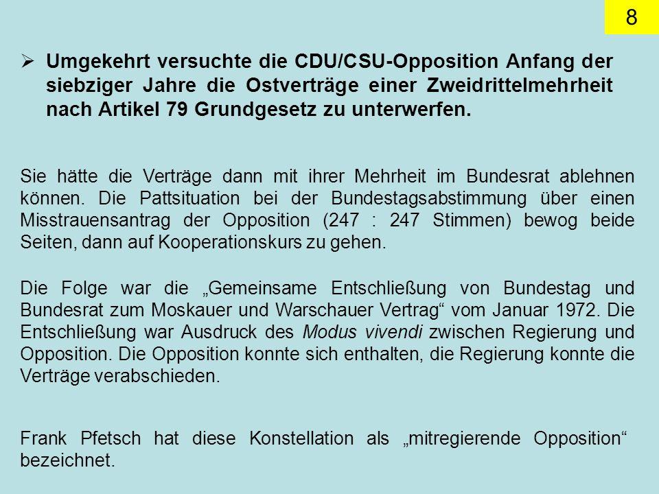 Umgekehrt versuchte die CDU/CSU-Opposition Anfang der siebziger Jahre die Ostverträge einer Zweidrittelmehrheit nach Artikel 79 Grundgesetz zu unterwerfen.