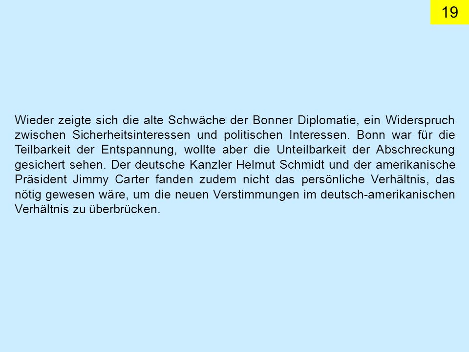 Wieder zeigte sich die alte Schwäche der Bonner Diplomatie, ein Widerspruch zwischen Sicherheitsinteressen und politischen Interessen.