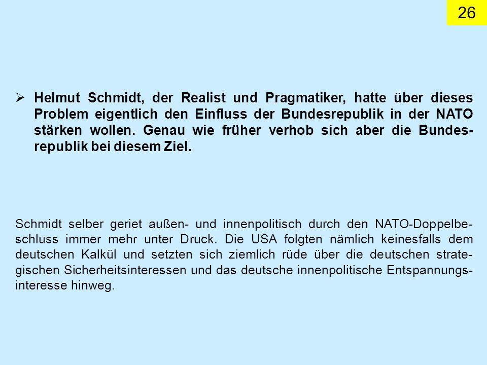 Helmut Schmidt, der Realist und Pragmatiker, hatte über dieses Problem eigentlich den Einfluss der Bundesrepublik in der NATO stärken wollen. Genau wie früher verhob sich aber die Bundes-republik bei diesem Ziel.