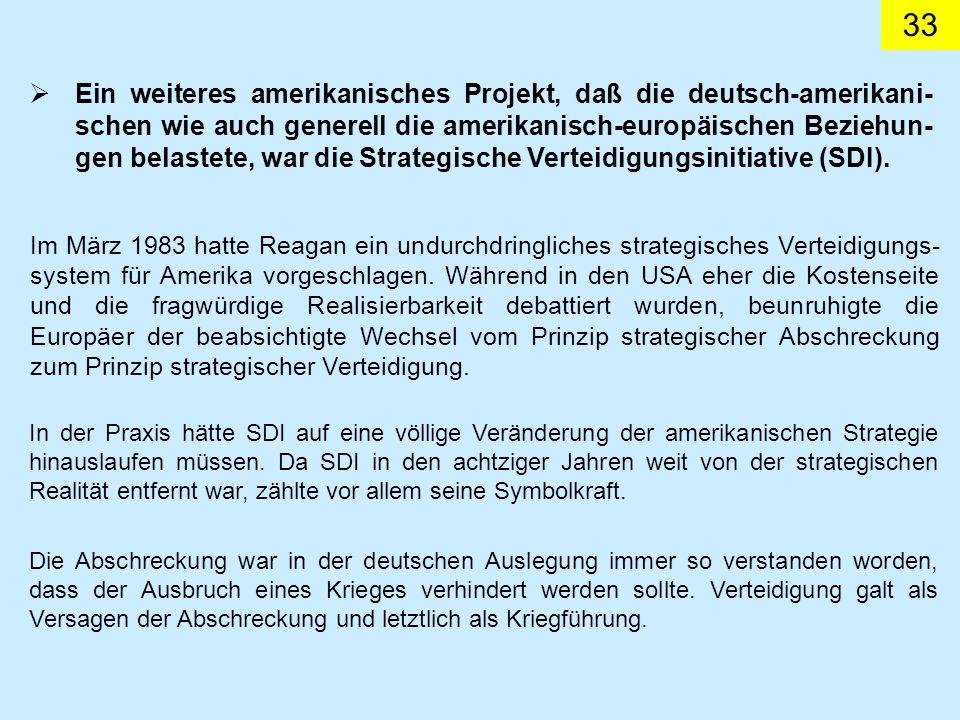 Ein weiteres amerikanisches Projekt, daß die deutsch-amerikani-schen wie auch generell die amerikanisch-europäischen Beziehun-gen belastete, war die Strategische Verteidigungsinitiative (SDI).