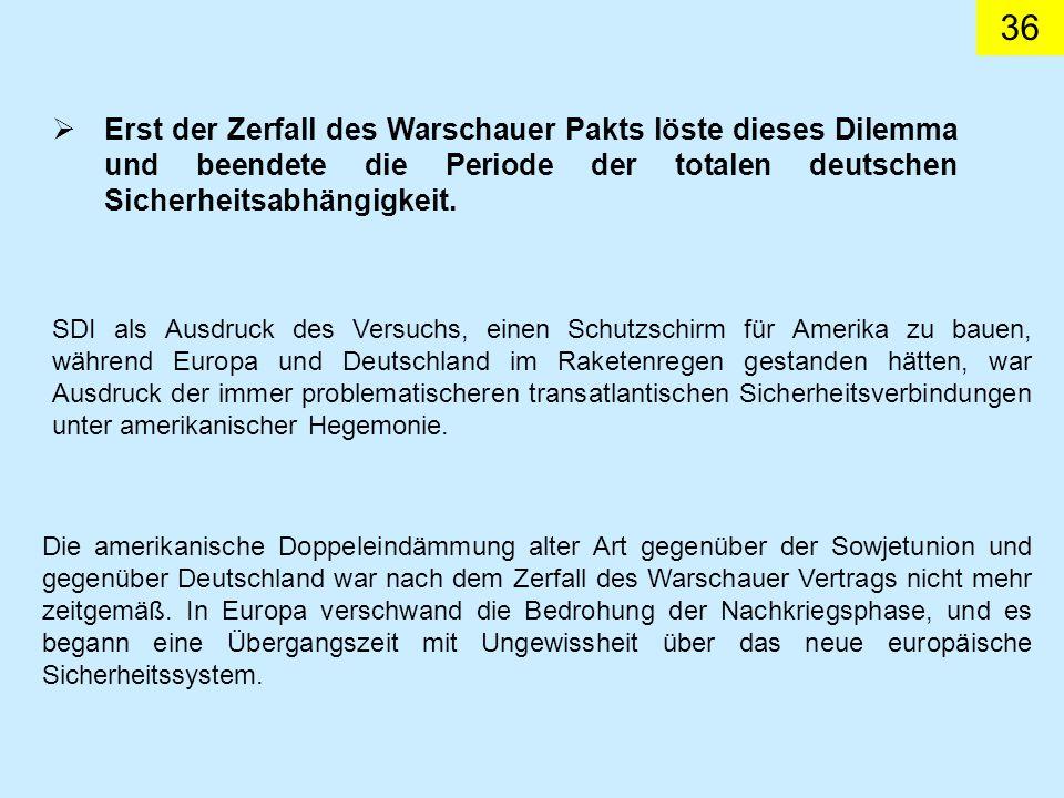Erst der Zerfall des Warschauer Pakts löste dieses Dilemma und beendete die Periode der totalen deutschen Sicherheitsabhängigkeit.
