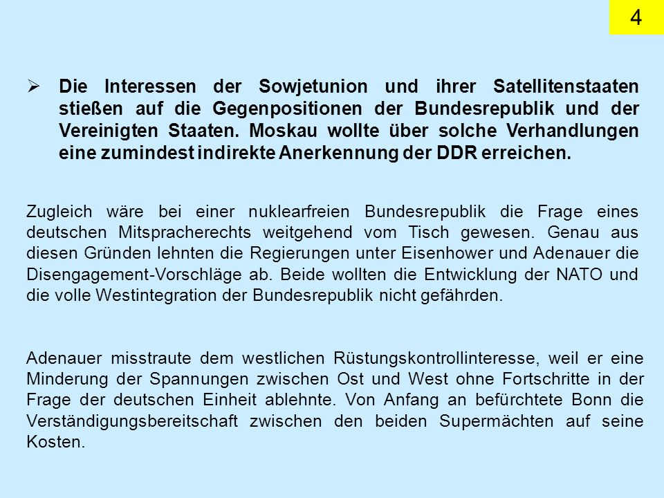 Die Interessen der Sowjetunion und ihrer Satellitenstaaten stießen auf die Gegenpositionen der Bundesrepublik und der Vereinigten Staaten. Moskau wollte über solche Verhandlungen eine zumindest indirekte Anerkennung der DDR erreichen.