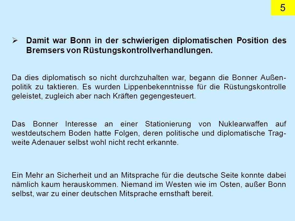 Damit war Bonn in der schwierigen diplomatischen Position des Bremsers von Rüstungskontrollverhandlungen.