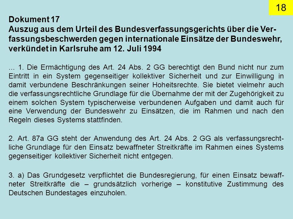 Dokument 17 Auszug aus dem Urteil des Bundesverfassungsgerichts über die Ver-fassungsbeschwerden gegen internationale Einsätze der Bundeswehr, verkündet in Karlsruhe am 12. Juli 1994