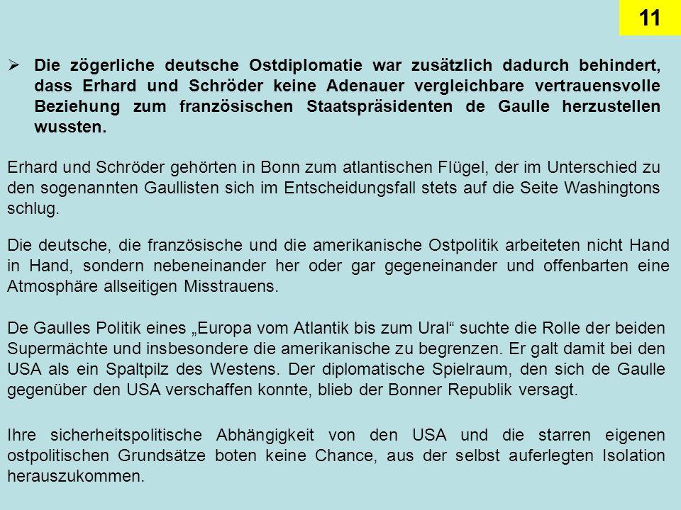 Die zögerliche deutsche Ostdiplomatie war zusätzlich dadurch behindert, dass Erhard und Schröder keine Adenauer vergleichbare vertrauensvolle Beziehung zum französischen Staatspräsidenten de Gaulle herzustellen wussten.