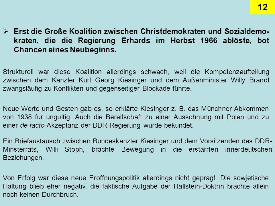Erst die Große Koalition zwischen Christdemokraten und Sozialdemo-kraten, die die Regierung Erhards im Herbst 1966 ablöste, bot Chancen eines Neubeginns.