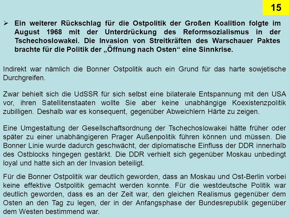 """Ein weiterer Rückschlag für die Ostpolitik der Großen Koalition folgte im August 1968 mit der Unterdrückung des Reformsozialismus in der Tschechoslowakei. Die Invasion von Streitkräften des Warschauer Paktes brachte für die Politik der """"Öffnung nach Osten eine Sinnkrise."""