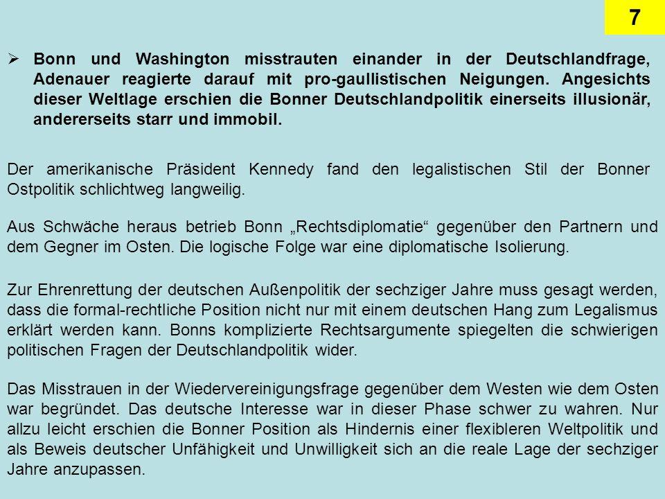 Bonn und Washington misstrauten einander in der Deutschlandfrage, Adenauer reagierte darauf mit pro-gaullistischen Neigungen. Angesichts dieser Weltlage erschien die Bonner Deutschlandpolitik einerseits illusionär, andererseits starr und immobil.