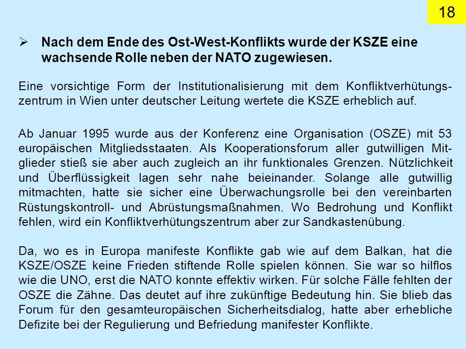 Nach dem Ende des Ost-West-Konflikts wurde der KSZE eine wachsende Rolle neben der NATO zugewiesen.
