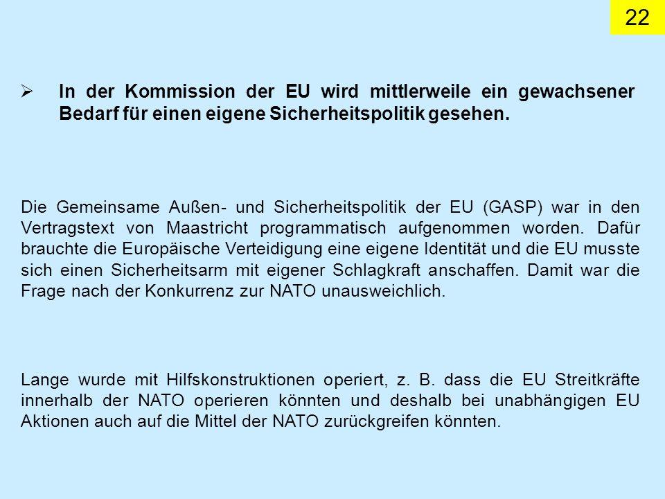 In der Kommission der EU wird mittlerweile ein gewachsener Bedarf für einen eigene Sicherheitspolitik gesehen.