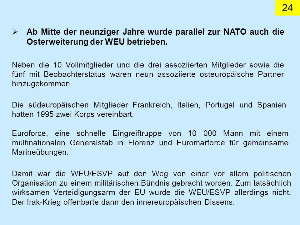 Ab Mitte der neunziger Jahre wurde parallel zur NATO auch die Osterweiterung der WEU betrieben.