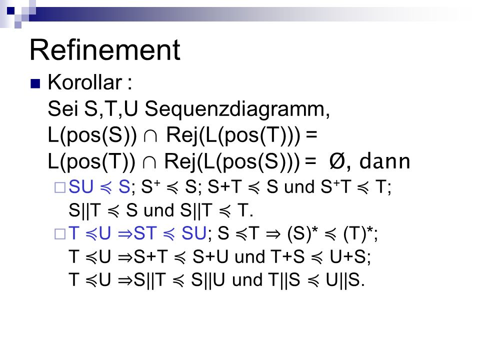 Refinement Korollar : Sei S,T,U Sequenzdiagramm,
