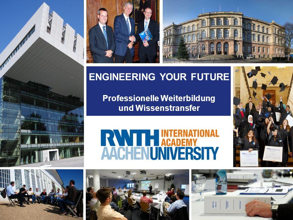 ENGINEERING YOUR FUTURE Professionelle Weiterbildung und Wissenstransfer