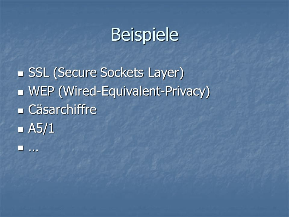 Beispiele SSL (Secure Sockets Layer) WEP (Wired-Equivalent-Privacy)