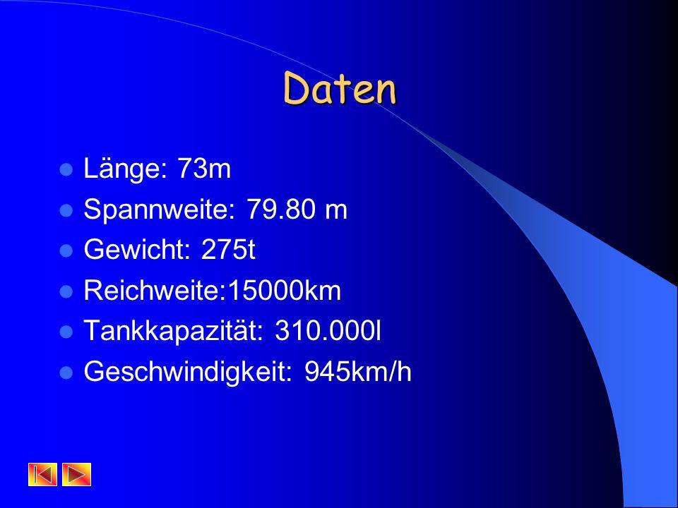 Daten Länge: 73m Spannweite: 79.80 m Gewicht: 275t Reichweite:15000km