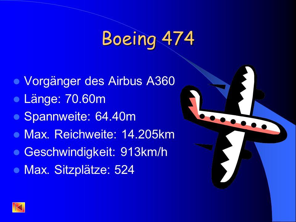 Boeing 474 Vorgänger des Airbus A360 Länge: 70.60m Spannweite: 64.40m