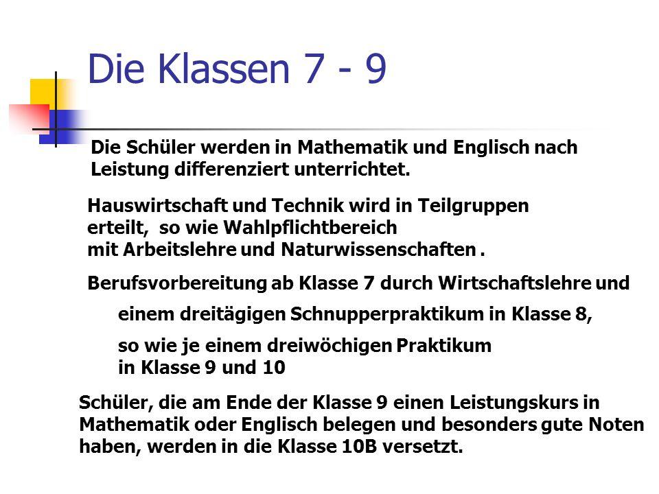 Die Klassen 7 - 9 Die Schüler werden in Mathematik und Englisch nach