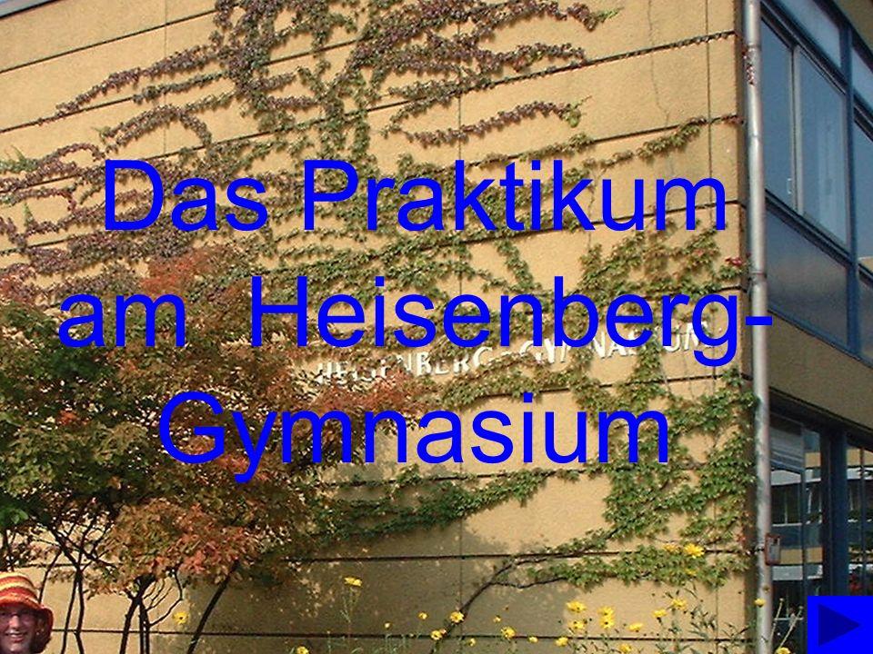 Das Praktikum am Heisenberg-Gymnasium