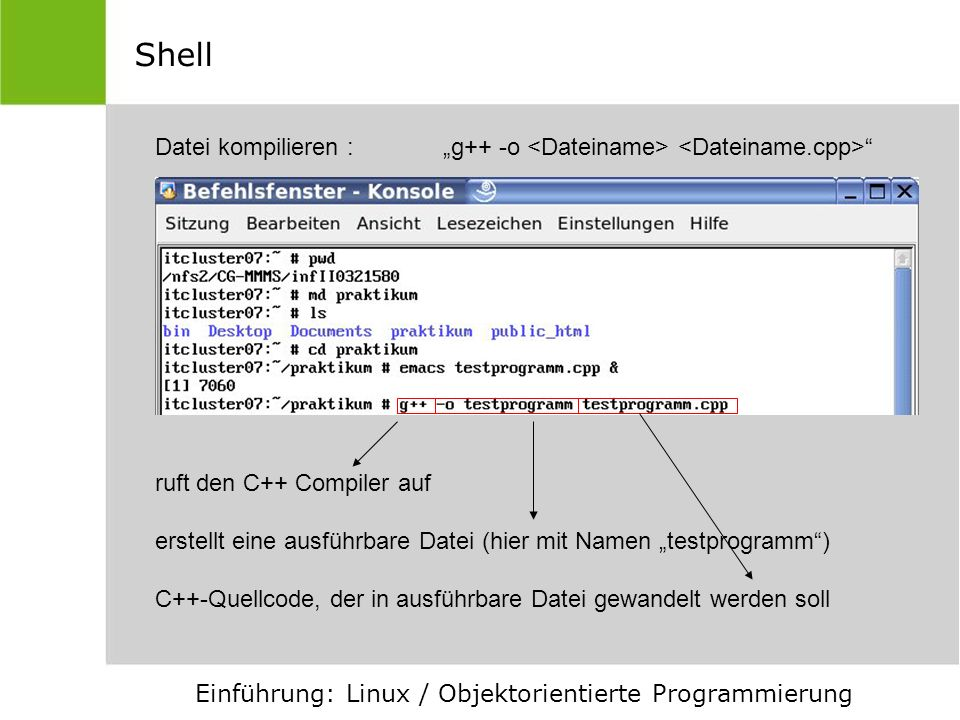 "Shell Datei kompilieren : ""g++ -o <Dateiname> <Dateiname.cpp> ruft den C++ Compiler auf."