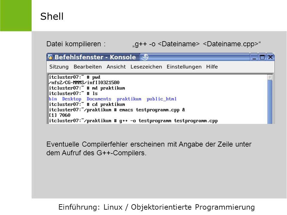 """Shell Datei kompilieren : """"g++ -o <Dateiname> <Dateiname.cpp> Eventuelle Compilerfehler erscheinen mit Angabe der Zeile unter."""
