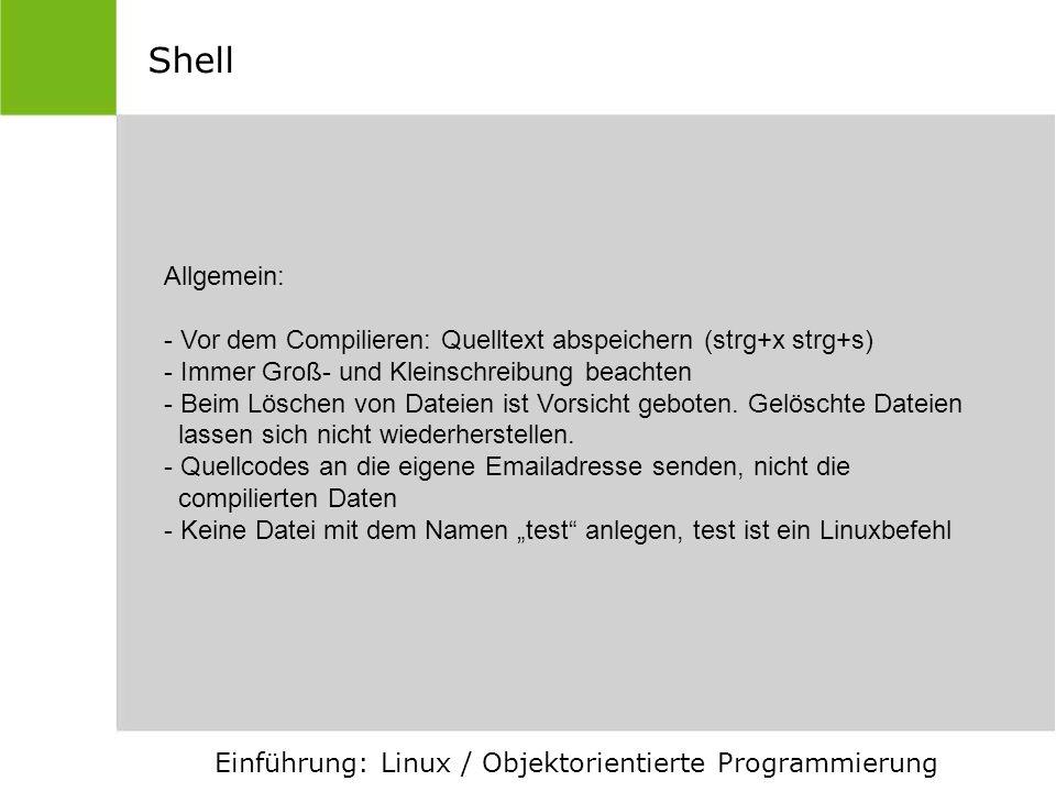 Shell Allgemein: Vor dem Compilieren: Quelltext abspeichern (strg+x strg+s) Immer Groß- und Kleinschreibung beachten.