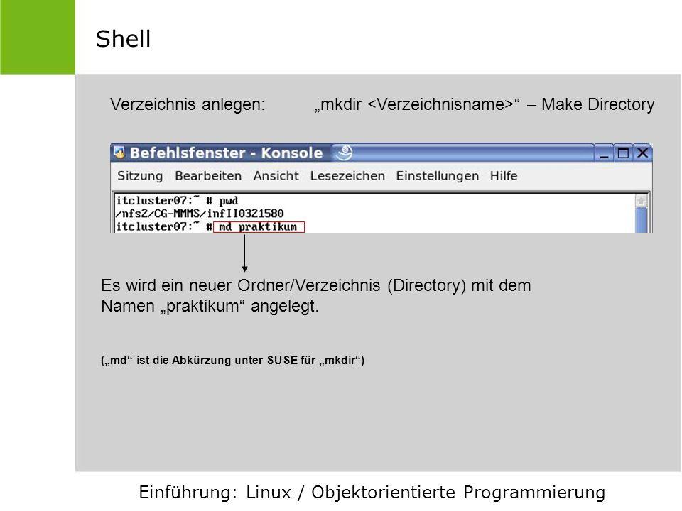 """ShellVerzeichnis anlegen: """"mkdir <Verzeichnisname> – Make Directory."""