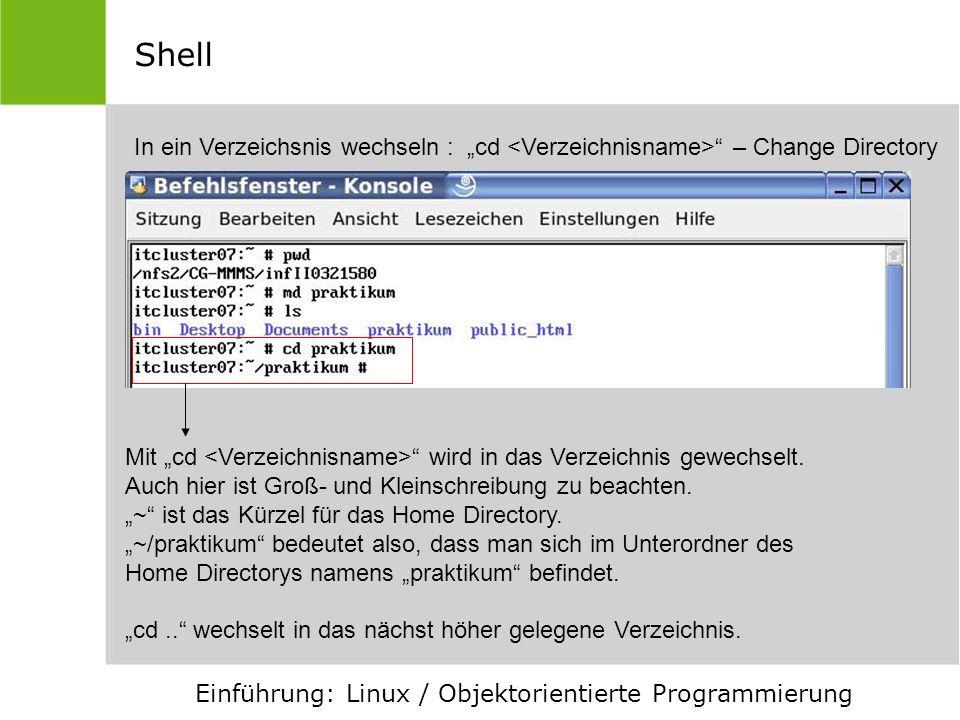 """ShellIn ein Verzeichsnis wechseln : """"cd <Verzeichnisname> – Change Directory. Mit """"cd <Verzeichnisname> wird in das Verzeichnis gewechselt."""