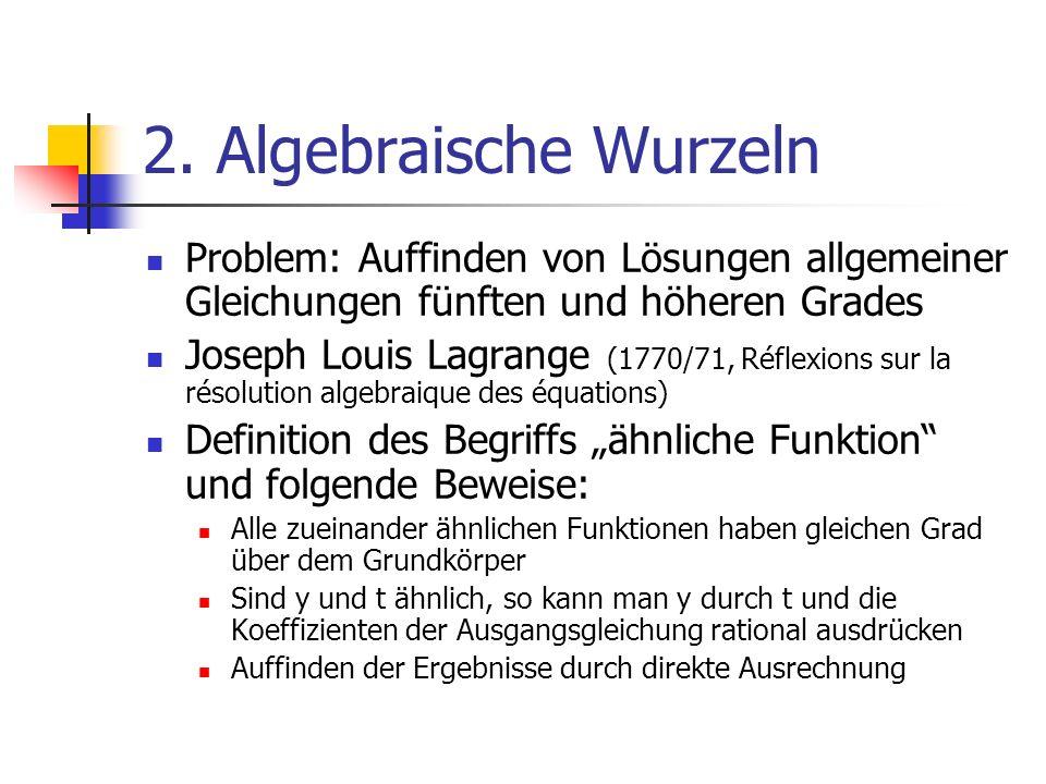 2. Algebraische WurzelnProblem: Auffinden von Lösungen allgemeiner Gleichungen fünften und höheren Grades.