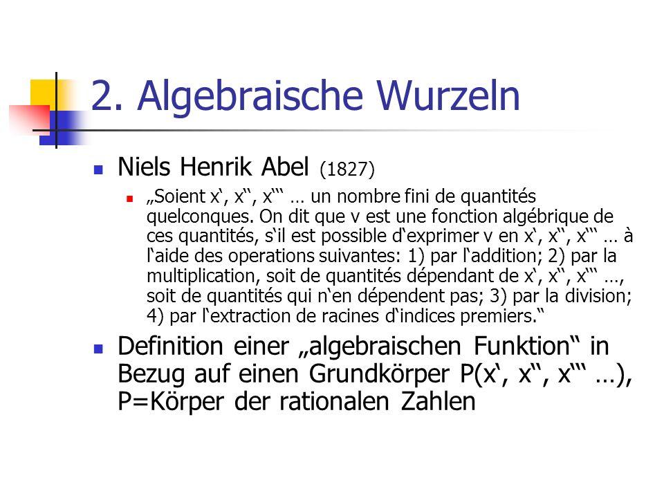 2. Algebraische Wurzeln Niels Henrik Abel (1827)