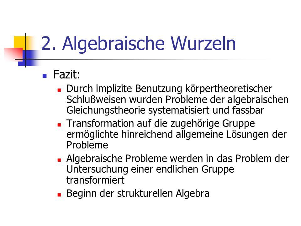 2. Algebraische Wurzeln Fazit: