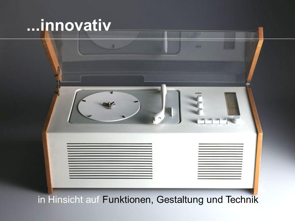 ...innovativ in Hinsicht auf Funktionen, Gestaltung und Technik