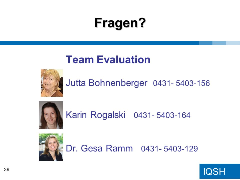 Fragen Team Evaluation Jutta Bohnenberger 0431- 5403-156 Karin Rogalski 0431- 5403-164 Dr. Gesa Ramm 0431- 5403-129.