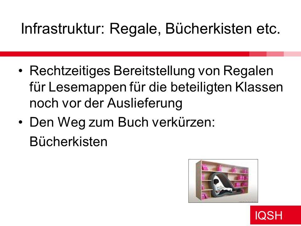 Infrastruktur: Regale, Bücherkisten etc.