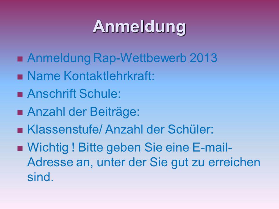 Anmeldung Anmeldung Rap-Wettbewerb 2013 Name Kontaktlehrkraft: