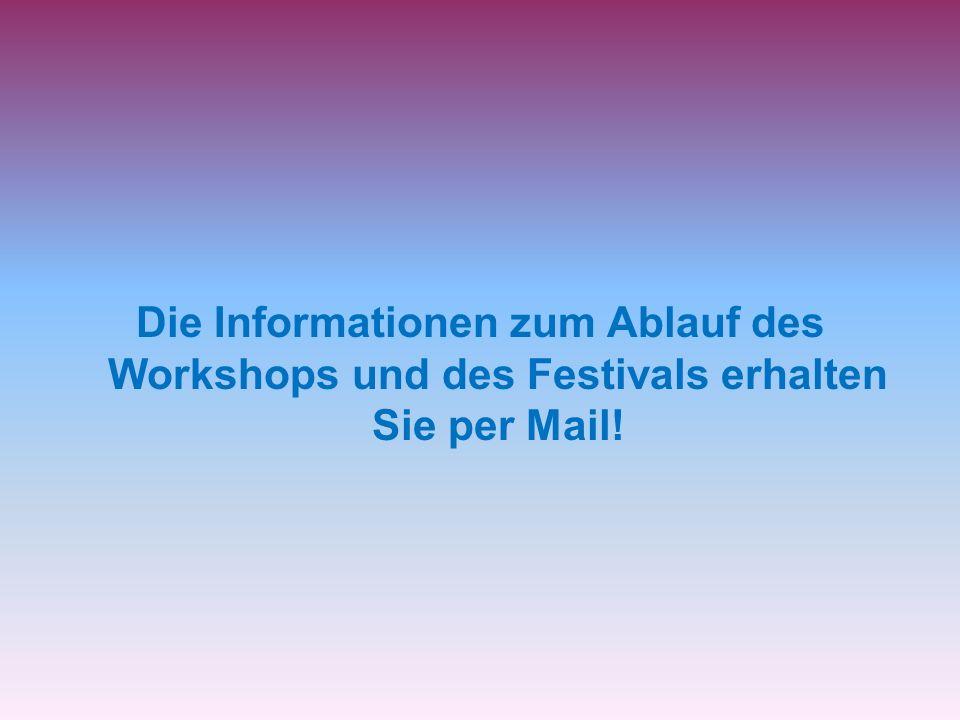 Die Informationen zum Ablauf des Workshops und des Festivals erhalten Sie per Mail!