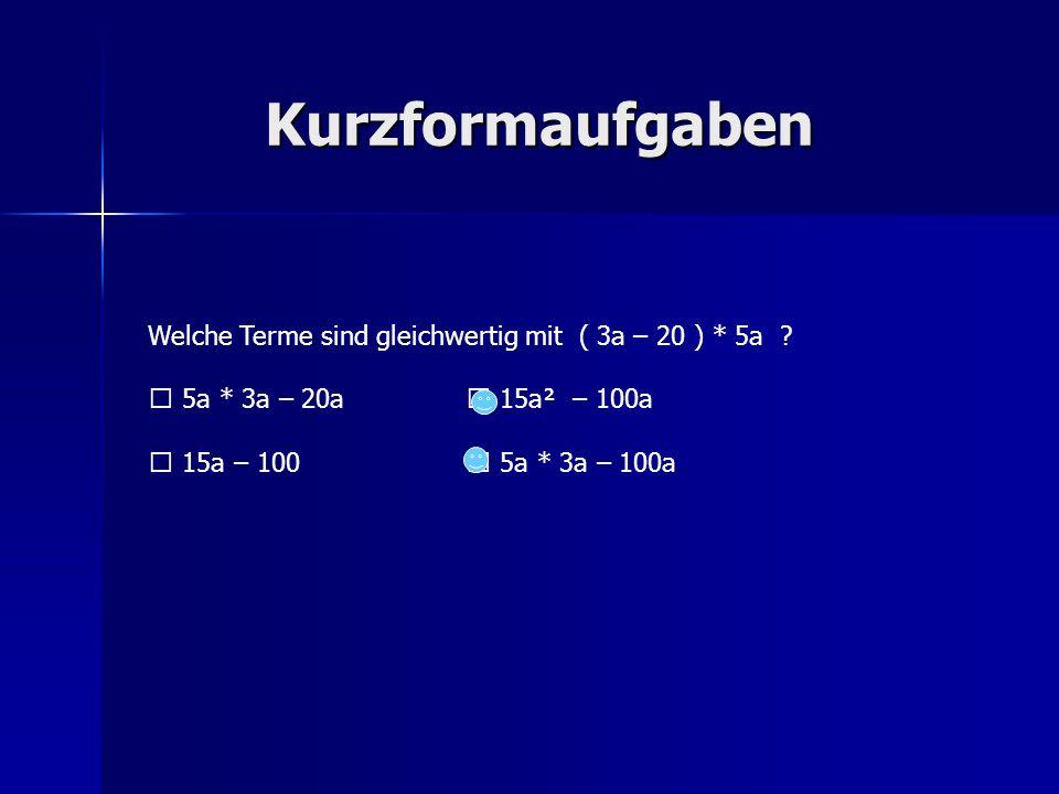 Kurzformaufgaben Welche Terme sind gleichwertig mit ( 3a – 20 ) * 5a