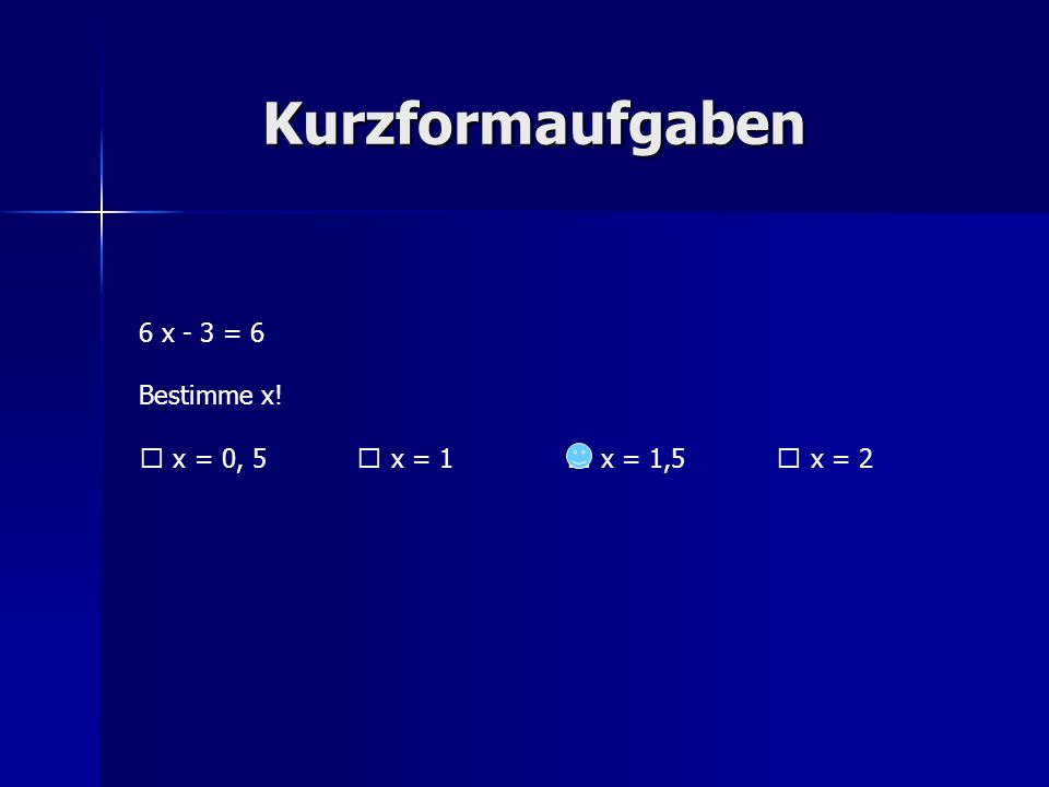 Kurzformaufgaben 6 x - 3 = 6 Bestimme x!