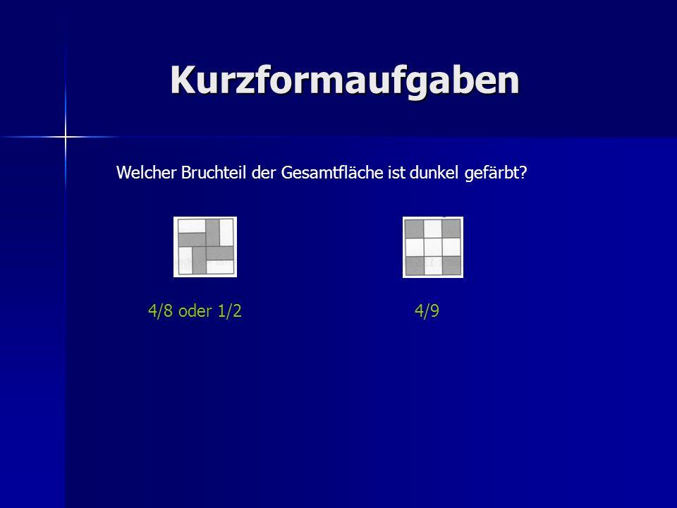 Kurzformaufgaben Welcher Bruchteil der Gesamtfläche ist dunkel gefärbt 4/8 oder 1/2 4/9