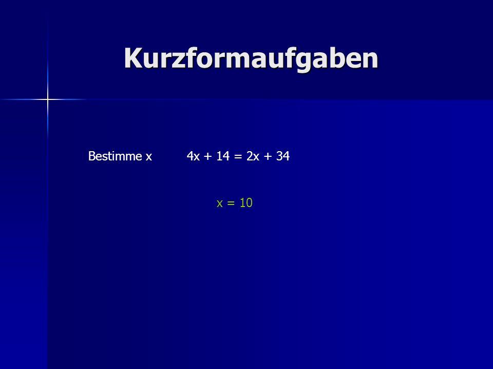 Kurzformaufgaben Bestimme x 4x + 14 = 2x + 34 x = 10