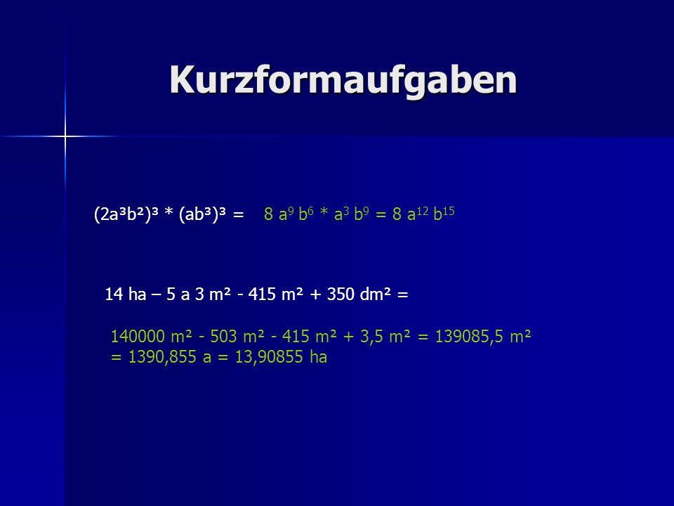 Kurzformaufgaben (2a³b²)³ * (ab³)³ = 8 a9 b6 * a3 b9 = 8 a12 b15