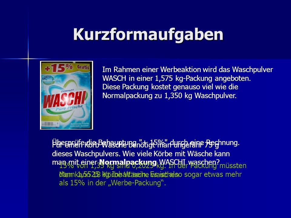Kurzformaufgaben Im Rahmen einer Werbeaktion wird das Waschpulver WASCH in einer 1,575 kg-Packung angeboten.