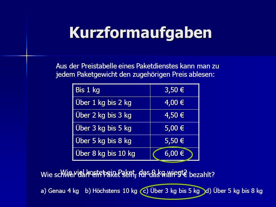 Kurzformaufgaben Aus der Preistabelle eines Paketdienstes kann man zu jedem Paketgewicht den zugehörigen Preis ablesen: