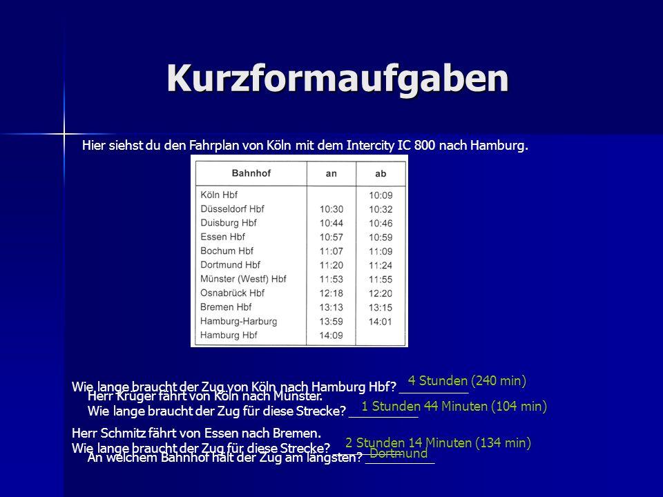 Kurzformaufgaben Hier siehst du den Fahrplan von Köln mit dem Intercity IC 800 nach Hamburg. 4 Stunden (240 min)