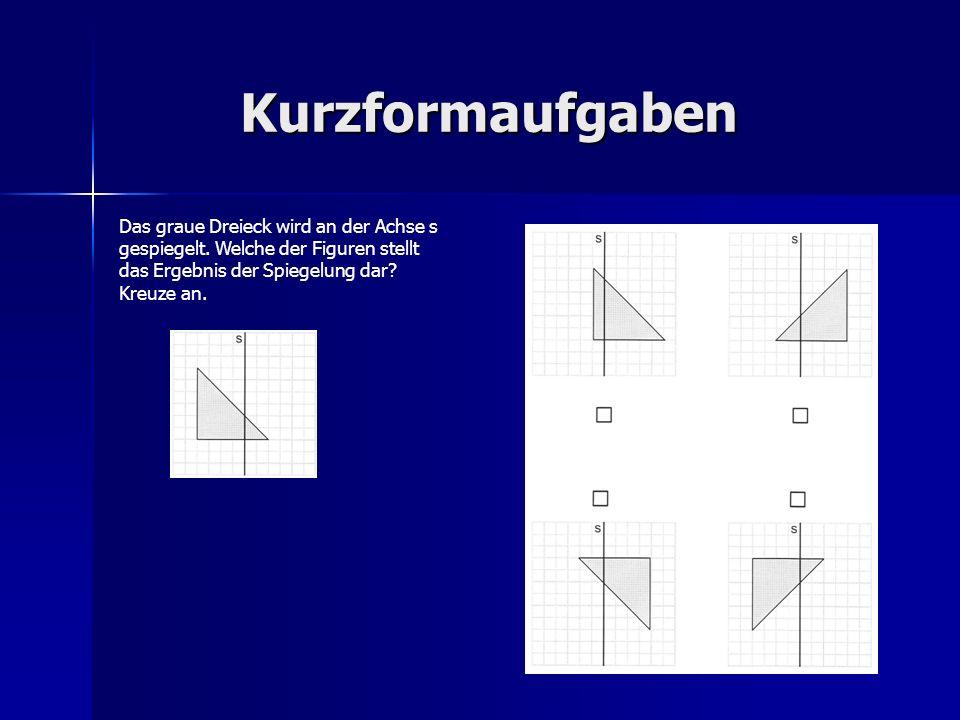 Kurzformaufgaben Das graue Dreieck wird an der Achse s gespiegelt.