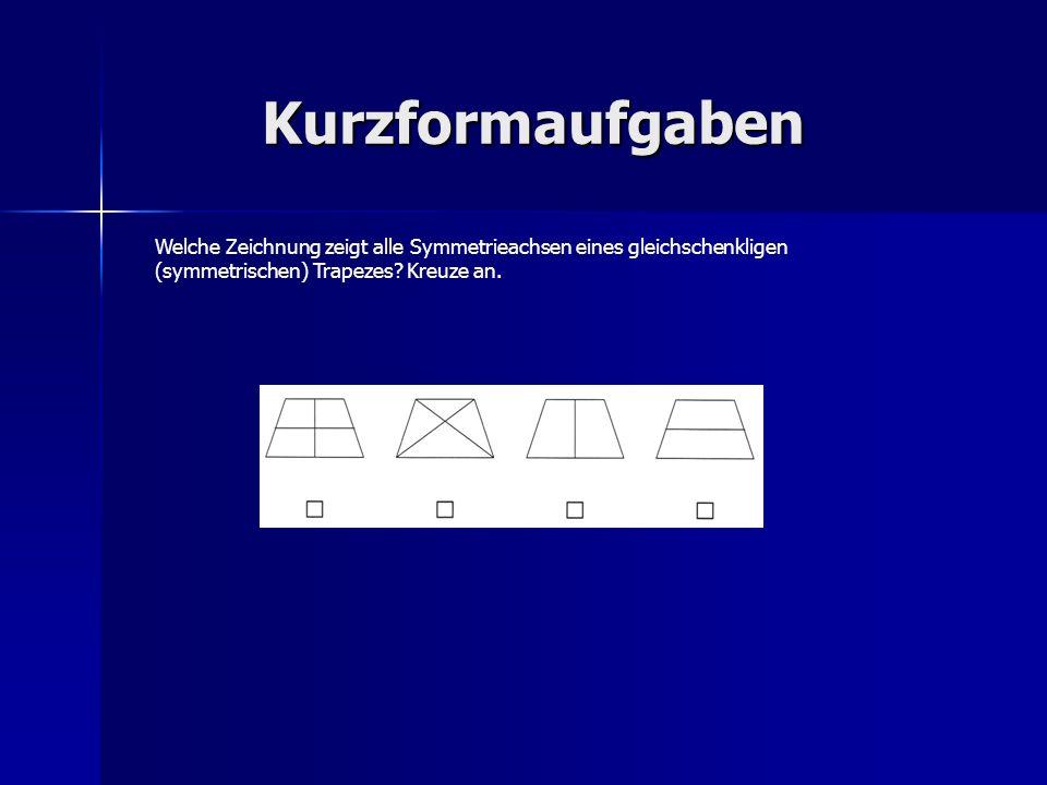 Kurzformaufgaben Welche Zeichnung zeigt alle Symmetrieachsen eines gleichschenkligen (symmetrischen) Trapezes.
