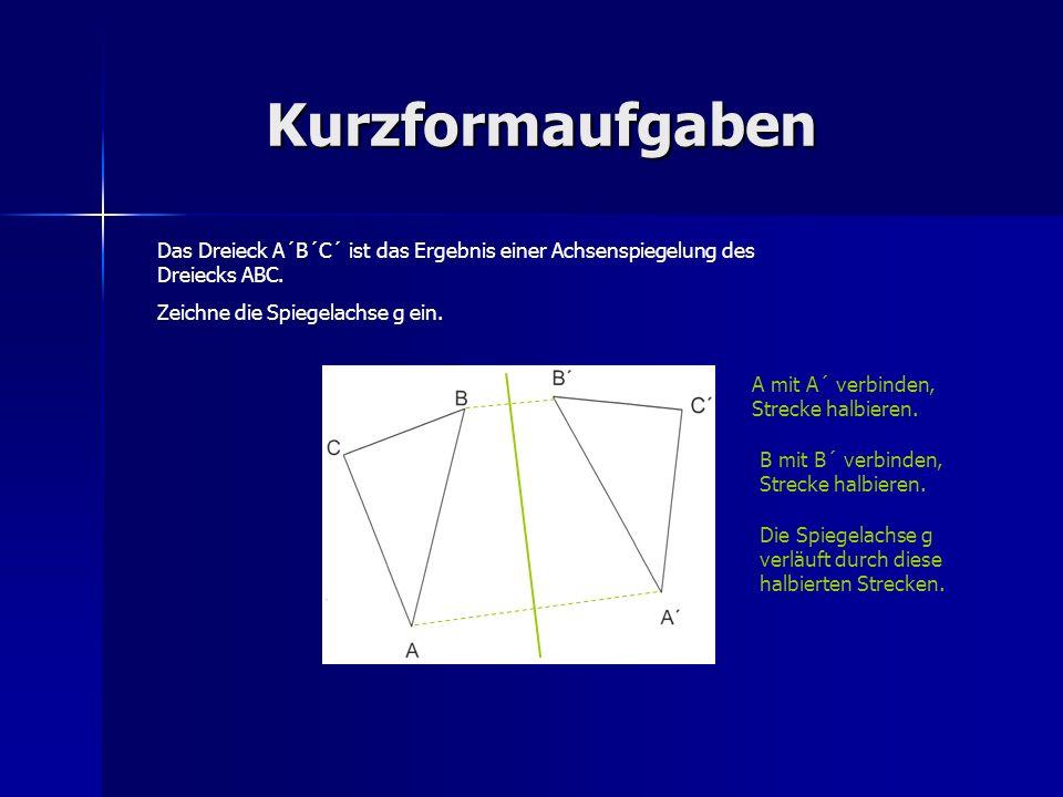 Kurzformaufgaben Das Dreieck A´B´C´ ist das Ergebnis einer Achsenspiegelung des Dreiecks ABC. Zeichne die Spiegelachse g ein.
